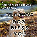 Dog Bless You: A Golden Retriever Mystery: Golden Retriever Mysteries, Volume 4 Audiobook by Neil S. Plakcy Narrated by Kelly Libatique