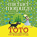 Toto: The Dog-Gone Amazing Story of the Wizard of Oz | Michael Morpurgo
