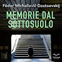 Memorie dal sottosuolo Audiobook by Fjodor M. Dostojewski Narrated by Daniele Ornatelli, Silvano Piccardi, Tania De Domenico, Marco Zanni, Ruggero Andreozzi, Alessandro Zurla