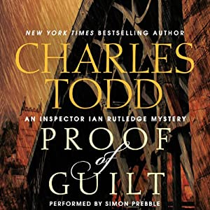 Proof of Guilt: An Inspector Ian Rutledge Mystery, Book 15 | [Charles Todd]