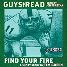 Guys Read: Find Your Fire (       UNABRIDGED) by Tim Green Narrated by Christian Rummel