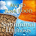 Avoid Junk Food with Subliminal Affirmations: Healthy Snacking & Skip Fast Food, Solfeggio Tones, Binaural Beats, Self Help Meditation Hypnosis Speech by  Subliminal Hypnosis Narrated by Joel Thielke