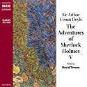 The Adventures of Sherlock Holmes V (       UNABRIDGED) by Sir Arthur Conan Doyle Narrated by David Timson