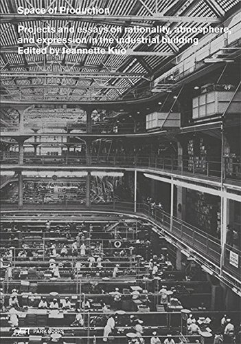 Space of Production: Projects and Essays on Rationality, Atmosphere, and Expression in the Industrial Building