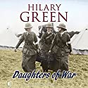 Daughters of War Audiobook by Hilary Green Narrated by Penelope Freeman