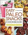 Easy Paleo Snacks Cookbook: Over 125…