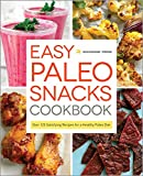 Easy Paleo Snacks Cookbook: Over 125 Satisfying Recipes for a Healthy Paleo Diet