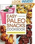 Easy Paleo Snacks Cookbook: Over 125...