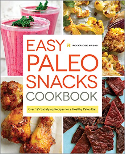 Easy Paleo Snacks Cookbook: Over 125 Satisfying Recipes for a Healthy Paleo Diet by Rockridge Press