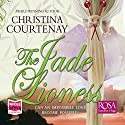 The Jade Lioness Audiobook by Christina Courtenay Narrated by Julia Franklin