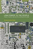 Low Power to the People: Pirates, Protest, and Politics in FM Radio Activism (Inside Technology)