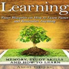 Learning: Exact Blueprint on How to Learn Faster and Remember Anything Hörbuch von Angel Greene Gesprochen von: David Price