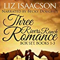 Three Rivers Ranch Romance Box Set, Books 1 - 3: Second Chance Ranch, Third Time's the Charm, Fourth and Long Audiobook by Liz Isaacson, Elana Johnson Narrated by Becky Doughty