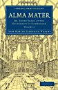 Alma Mater 2 Volume Paperback Set: Alma Mater: Or, Seven Years at the University of Cambridge (Cambridge Library Collection - Classics) (Volume 2)