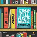 Flimsy Little Plastic Miracles: A Novel (       UNABRIDGED) by Ron Currie, Jr. Narrated by Jake Hart
