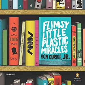 Flimsy Little Plastic Miracles: A Novel | [Ron Currie, Jr.]