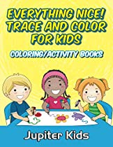 Everything Nice! Trace And Color For Kids: Coloring/activity Books (coloring Book And Art Book Series)