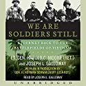We Are Soldiers Still: A Journey Back to the Battlefields of Vietnam Audiobook by Harold G. Moore, Joseph L. Galloway Narrated by Joseph L. Galloway
