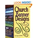 Church Banner Designs: 72 Unique Ideas Using Calico, Batik & Other Cotton Prints