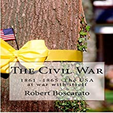 The Civil War: 1861-1865: The USA at War with Itself Audiobook by Robert Boscarato Narrated by Jae Huff