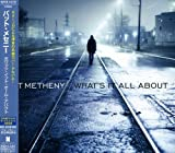 Whats It All About by Pat Metheny (2011-08-09)