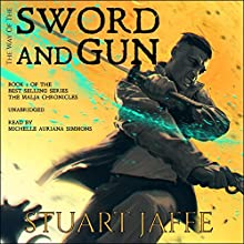 The Way of the Sword and Gun: The Malja Chronicles, Book 2 Audiobook by Stuart Jaffe Narrated by Michelle Auriana Simmons