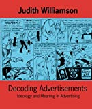 Decoding Advertisements (Ideas in Progress) (0714526150) by Judith Williamson