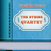 The String Quartet (       UNABRIDGED) by Virginia Woolf Narrated by Anastasia Bertollo