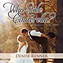 Who Stole Cinderella?: The Art of 'Happily Ever After' Audiobook by Denise Renner Narrated by Andrell Corbin