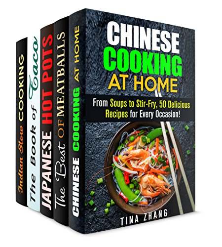 Cooking Around the Globe  Box Set (5 in 1): Chinese, Italian-Inspired, Japanese, Mexican and Indian Recipes (Authentic Meals & Traditional Recipes) by Tina Zhang, Veronica Burke, Miyuki Yoko, Alice Clay, Eva Mehler