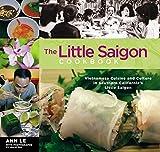 The Little Saigon Cookbook: Vietnamese Cuisine and Culture in Southern California's Little Saigon