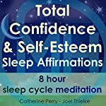 Total Confidence & Self-Esteem Sleep Affirmations: 8 Hour Sleep Cycle Meditation | Joel Thielke,Catherine Perry