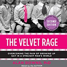 The Velvet Rage: Overcoming the Pain of Growing Up Gay in a Straight Man's World (       UNABRIDGED) by Alan Downs Narrated by Alan Downs