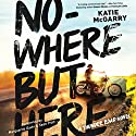 Nowhere but Here (       UNABRIDGED) by Katie McGarry Narrated by Marguerite Gavin, Sean Pratt
