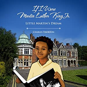 If I Were Martin Luther King Jr.: Little Martin's Dream | [Charles Thornton]