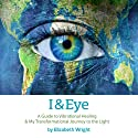 I & Eye: A Guide to Vibrational Healing and My Transformational Journey to the Light (       UNABRIDGED) by Elizabeth Wright Narrated by Elizabeth Wright