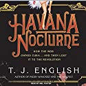 Havana Nocturne: How the Mob Owned Cuba...and Then Lost It to the Revolution (       UNABRIDGED) by T. J. English Narrated by Mel Foster