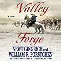 Valley Forge: A Novel Audiobook by Newt Gingrich, William R. Forstchen Narrated by William Dufris, Callista Gingrich