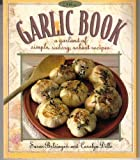 The Garlic Book: A Garland of Simple, Savory, Robust Recipes