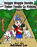 Doggie Woggie Doodle and Tinker Toodle Go Fishing, Childrens Rhyming Book (Doggie Woggie Doodle Books, A Childrens Rhyming Book)