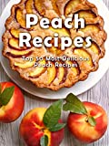 Top 50 Most Delicious Peach Recipes [A Peach Cookbook] (Recipe Top 50's Book 112)