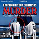 Cruising in Your Eighties Is Murder: Paul Jacobson Geezer Lit Mystery, 4 Audiobook by Mike Befeler Narrated by Jerry Sciarrio