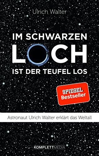 Im schwarzen Loch ist der Teufel los: Astronaut Ulrich Walter erklärt das Weltall das Buch von Ulrich Walter - Preise vergleichen & online bestellen