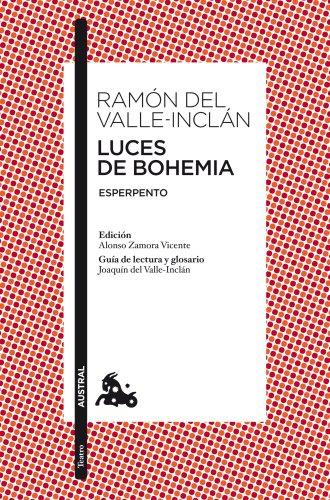 Luces de Bohemia: Esperpento. Edición de Alonso Zamora Vicente. Guía de lectura y glosario de Joaquín del Valle-Inclán (Teatro)