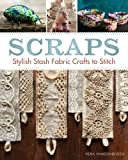 Vera Vandenbosch Scraps: Stash Fabric Crafts to Stitch