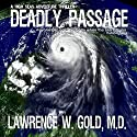Deadly Passage Audiobook by Lawrence W. Gold, MD Narrated by Larry Gallegos