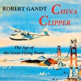img - for China Clipper: The Age of the Great Flying Boats book / textbook / text book