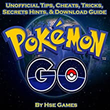 Pokemon Go Unofficial Tips, Cheats, Tricks, Secrets Hints, & Download Guide Audiobook by  Hse Games Narrated by Brendan T. Stallings