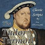 The Tudor Turmoil: Classic Scripts | Ian Shimwell