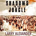 Shadows in the Jungle: The Alamo Scouts Behind Japanese Lines in World War II Audiobook by Larry Alexander Narrated by Norman Dietz